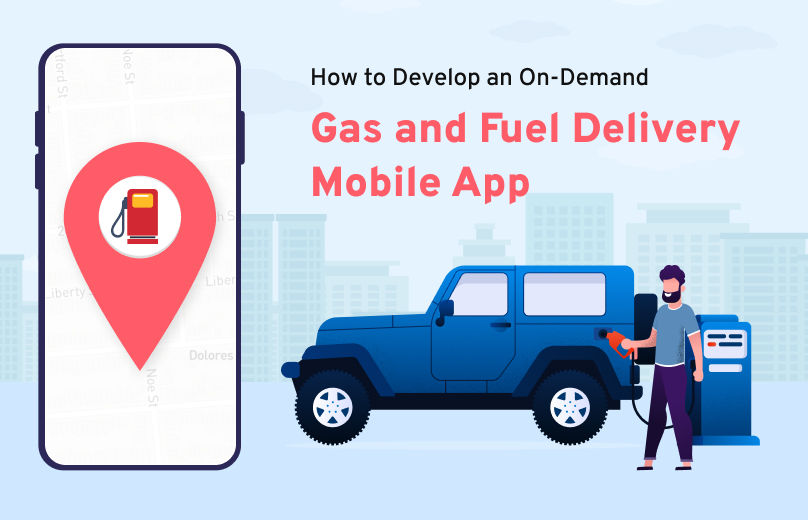 How to Develop an On-Demand Gas and Fuel Delivery Mobile App? – A Comprehensive Guide
